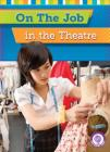 On the Job in the Theatre (Core Content Social Studies -- On the Job) Cover Image
