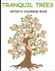Tranquil Trees Artist's Coloring Books: Adult Coloring Book With Stress Relieving Tree Designs Cover Image