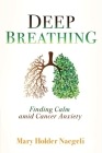 Deep Breathing: Finding Calm Amid Cancer Anxiety Cover Image