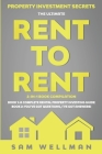 Property Investment Secrets - The Ultimate Rent To Rent 2-in-1 Book Compilation - Book 1: A Complete Rental Property Investing Guide - Book 2: You've Cover Image