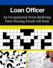 Loan Officer An Occupational Stress Relieving Time Wasting Puzzle Gift Book Cover Image