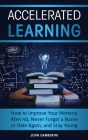 Accelerated Learning: How to Improve Your Memory After 40, Never Forget a Name or Date Again, and Stay Young Cover Image