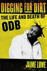 Digging for Dirt: The Life and Death of ODB Cover Image