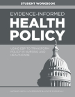 Evidence-Informed Health Policy STUDENT WORKBOOK: Using EBP to Transform Policy in Nursing and Healthcare Cover Image