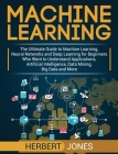 Machine Learning: The Ultimate Guide to Machine Learning, Neural Networks and Deep Learning for Beginners Who Want to Understand Applica Cover Image