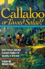 Callaloo or Tossed Salad?: East Indians and the Cultural Politics of Identity in Trinidad Cover Image