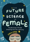 The Future of Science Is Female: The Brilliant Minds Shaping the 21st Century (for Fans of Science and Technology Biographies) Cover Image