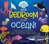 Your Bedroom is an Ocean!: Bring the Sea Home with Reusable, Glow-in-the-Dark (BPA-free!) Stickers of Sharks, Whales, Dolphins, Octopus, Narwhals, and Jellyfish! Cover Image
