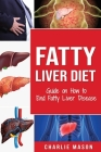 Fatty Liver Diet: Guide on How to End Fatty Liver Disease Fatty Liver Diet Books: Fatty Liver Diet (fatty liver diet for fatty liver Boo Cover Image