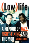 (Low)Life: A Memoir of Jazz, Fight-Fixing, and the Mob Cover Image