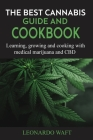 The Best Cannabis Guide and Cookbook: Learning, growing and cooking with medical marijuana and CBD Cover Image