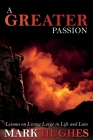 A Greater Passion: Lessons on Living Large in Life and Love Cover Image
