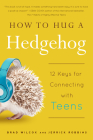 How to Hug a Hedgehog: 12 Keys for Connecting with Teens Cover Image