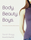 Body. Beauty. Boys. (Repackaged): The Truth about Girls and How We See Ourselves Cover Image