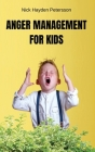 Anger Management for Kids: Strategies and Calming Activities for Angry Kids. How to Help Parents and Sons to Cope with Stress. Be calm son! Cover Image