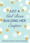 Just A Girl Boss Building Her Empire: Business Budget Finance Organizer Ledger for Entrepreneurs, Moms & Women Cover Image