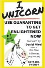 I, Unicorn: Use Quarantine to Get Enlightened Now Cover Image