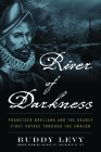 River of Darkness: Francisco Orellana and the Deadly First Voyage Through the Amazon Cover Image