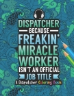 Dispatcher Coloring Book: A Snarky & Humorous Dispatcher Adult Coloring Book for Stress Relief & Relaxation - Dispatcher Gifts for Women, Men an Cover Image