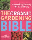 The Organic Gardening Bible: Successful Gardening the Natural Way Cover Image
