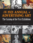 The 1921 Annual of Advertising Art: The Catalog of the First Exhibition Held by the Art Directors Club Cover Image