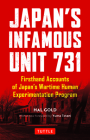 Japan's Infamous Unit 731: Firsthand Accounts of Japan's Wartime Human Experimentation Program (Tuttle Classics) Cover Image