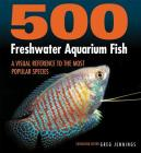500 Freshwater Aquarium Fish: A Visual Reference to the Most Popular Species Cover Image