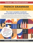 French Grammar for Intermediate level: The most complete textbook and workbook for French Learners Cover Image