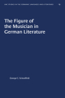 The Figure of the Musician in German Literature (University of North Carolina Studies in Germanic Languages a #19) Cover Image