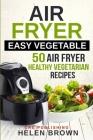 Air fryer easy vegetable: 50 Air Fryer Healthy Vegetarian recipes Cover Image