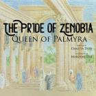 The Pride of Zenobia: Queen of Palmyra Cover Image