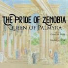 The Pride of Zenobia: Queen of Palmyra Cover Image