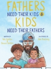 Fathers Need Their Kids & Kids Need Their Fathers Cover Image