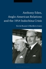 Anthony Eden, Anglo-American Relations and the 1954 Indochina Crisis Cover Image