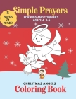 Christmas Angels Coloring Book Simple Prayers for Kids and Toddlers age 2-4 3-5 12 Prayers 24 Pictures: Holy Moment Activity Lovely Way to Spend Holid Cover Image