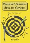 Comment Dessiner Avec Un Compas Fiche Technique N°9 La cible: Apprendre à Dessiner Pour Enfants de 6 ans Dessin Au Compas Cahier d'activité de géométr Cover Image