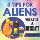 3 Tips For Aliens: What is a Birthday? Cover Image