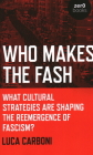 Who Makes the Fash: What Cultural Strategies Are Shaping the Reemergence of Fascism? Cover Image