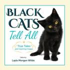 Black Cats Tell All: True Tales And Inspiring Images Cover Image