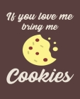 If You Love Me Bring Me Cookies: Ruled Composition Notebook Cover Image