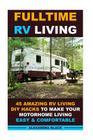 Fulltime RV Living 45 Amazing RV Living DIY Hacks to Make Your Motorhome Living Easy & Comfortable: (RV living, RV living full-time, RV living tips, R Cover Image