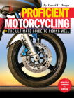 Proficient Motorcycling: The Ultimate Guide to Riding Well Cover Image