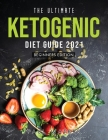 The Ultimate Ketogenic Diet Guide 2021: Beginners Edition Cover Image
