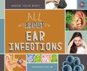 All about Ear Infections (Inside Your Body) Cover Image