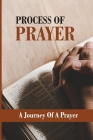 Process Of Prayer: A Journey Of A Prayer: The Sacrifice Of A Mother Cover Image