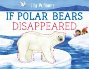 If Polar Bears Disappeared (If Animals Disappeared) Cover Image