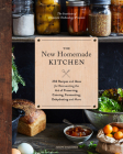 The New Homemade Kitchen: 250 Recipes and Ideas for Reinventing the Art of Preserving, Canning, Fermenting, Dehydrating, and More (Recipes for Homemade Kitchen Pantry Staples, Gift for Home Cooks and Chefs) Cover Image