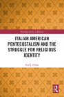 Italian American Pentecostalism and the Struggle for Religious Identity (Routledge Studies in Religion) Cover Image