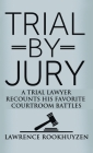 Trial by Jury: A Trial Lawyer Recounts His Favorite Courtroom Battles Cover Image
