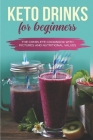 Keto Drinks for Beginners: The Complete Cookbook with Pictures and Nutritional Values Cover Image